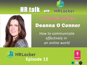 Deanna O connor speaks to the HRLocker podcast team about how communication is really important in an online world